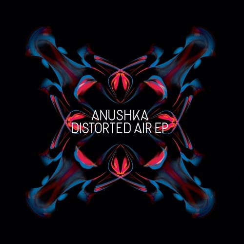 Anushka - Distorted Air EP