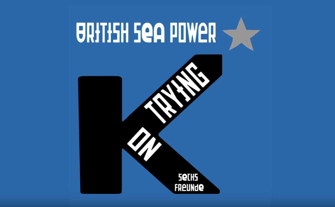British Sea Power – Keep On Trying (Sechs Freunde)