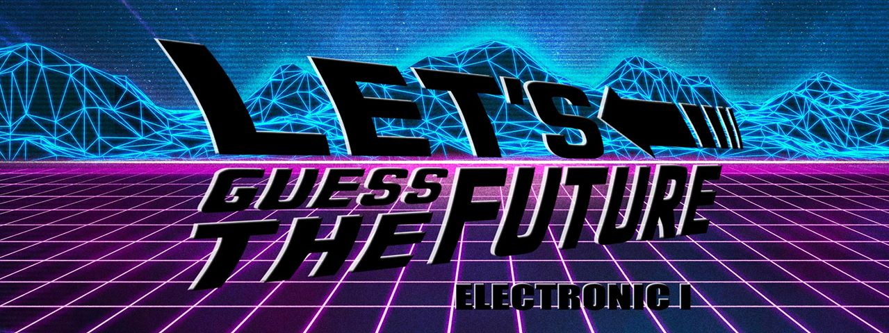Electronic I – Let's Guess The Future