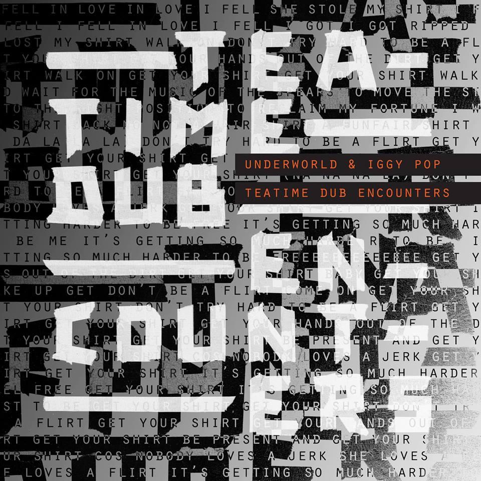"""Underworld ir Iggy Pop išleidžia 4 dainų mini-albumą """"Teatime Dub Encounters"""""""