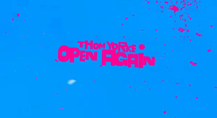 Thom Yorke – Open Again