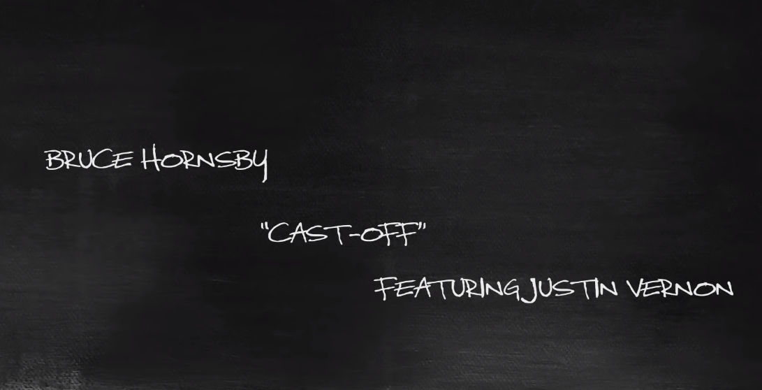 Bruce Hornsby feat. Justin Vernon – Cast-Off
