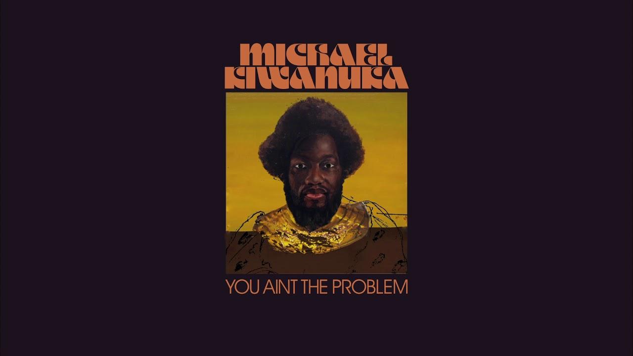 Michael Kiwanuka – You Ain't The Problem