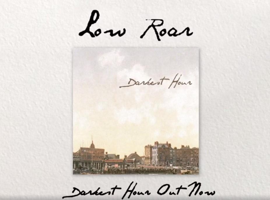 Low Roar – Darkest Hour